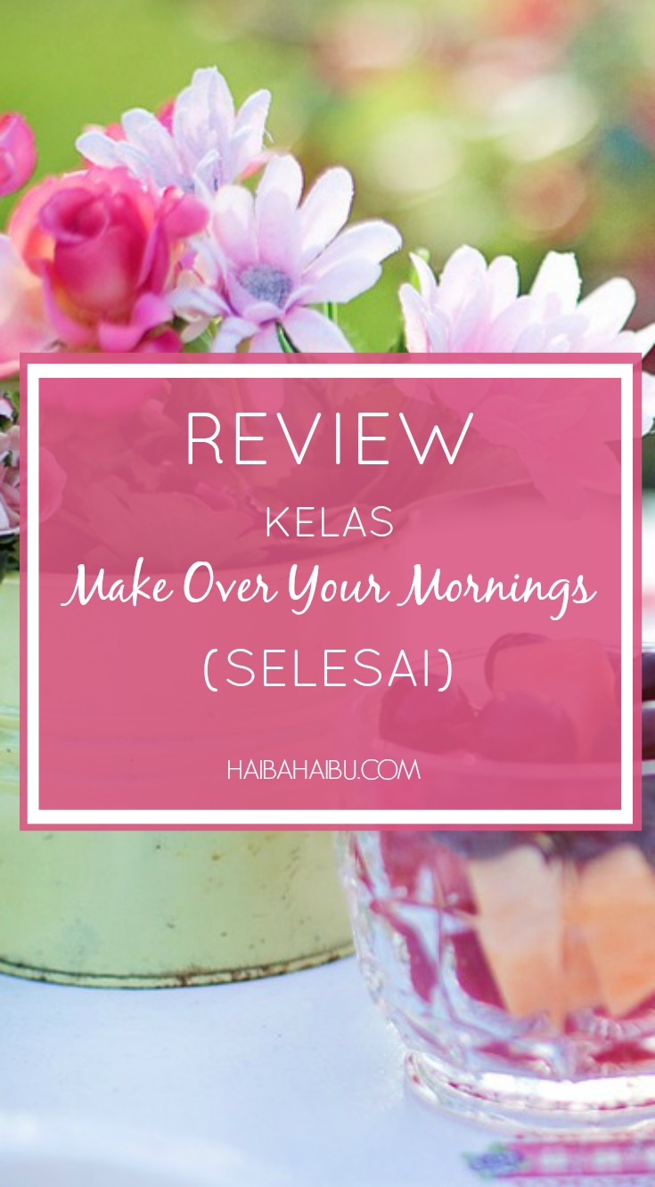 review kelas make over your mornings selesai_haibahaibu